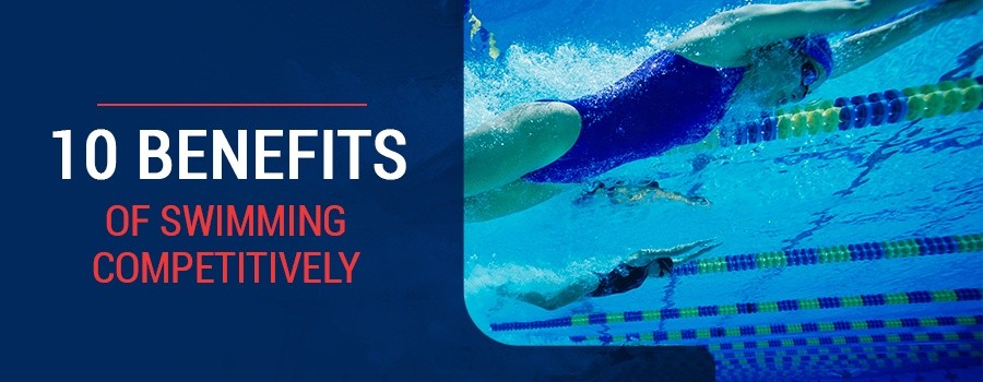 10 Benefits of Swimming Competitively