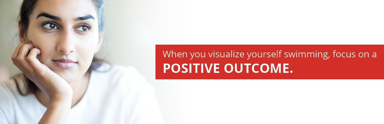 visualize yourself swimming and focus on a positive outcome